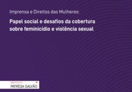 """Instituto-Patrícia-Galvão-divulga-relatório-""""papel-social-e-desafios-da-cobertura-sobre-feminicídio-e-violência-sexual"""""""